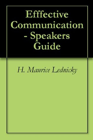Efffective Communication - Speakers Guide H. Maurice Lednicky