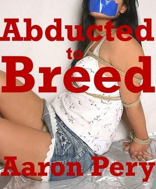 Abducted to Breed  by  Aaron Pery