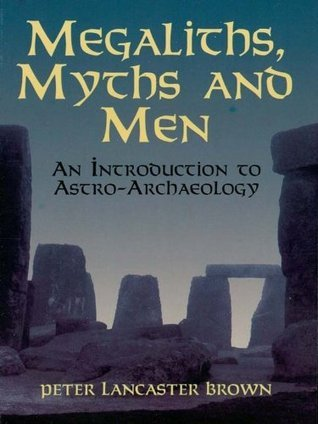 Megaliths, Myths and Men: An Introduction to Astro-Archaeology  by  Peter Lancaster Brown
