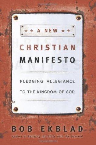 A New Christian Manifesto: Pledging Allegiance to the Kingdom of God  by  Bob Ekblad