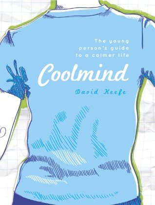 Coolmind: A young persons guide to a calmer life  by  David Keefe