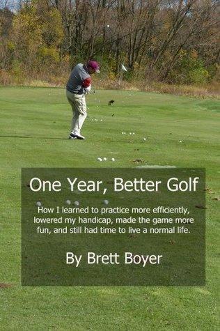 One Year, Better Golf Brett Boyer