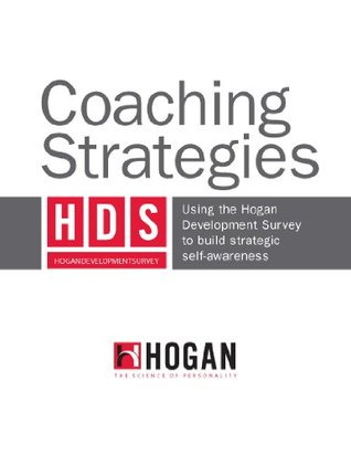 Coaching Strategies: Using the Hogan Development Survey to build strategic self-awareness Hogan Assessments