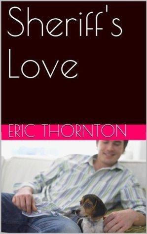 Sheriffs Love  by  Eric Thornton