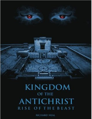 Kingdom of the Antichrist: The Rise of the Beast  by  Richard Neal