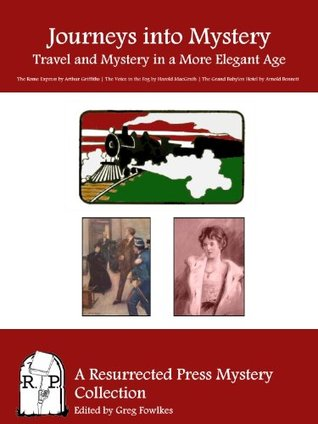 Journeys into Mystery: Travel and Mystery in a More Elegant Age  by  Arthur Griffiths
