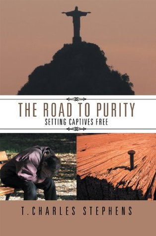 The Road To Purity: Setting Captives Free  by  T. Charles Stephens