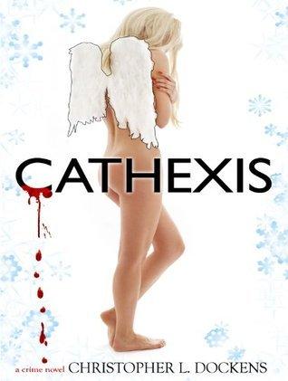 Cathexis Christopher L. Dockens