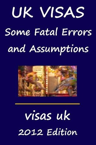 UK Visas: Some Fatal Errors and Assumptions Visas Uk