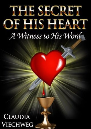 The Secret of His Heart: A Witness to His Word  by  Claudia Viechweg