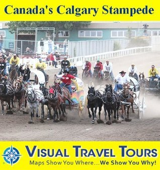 CANADAS CALGARY STAMPEDE - A Self-guided Pictorial Walking/Public Transit Tour  by  Ruth Lor Malloy