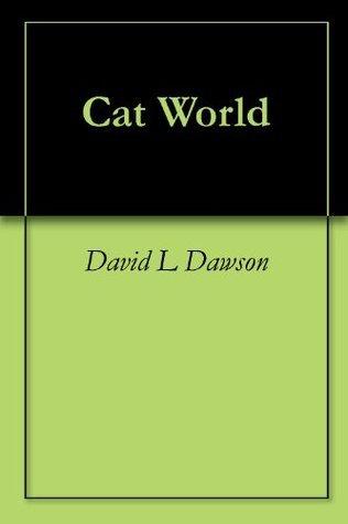 Cat World  by  David L.  Dawson