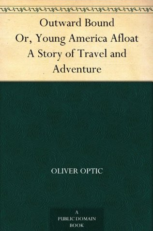 Outward Bound Or, Young America Afloat A Story of Travel and Adventure  by  Oliver Optic