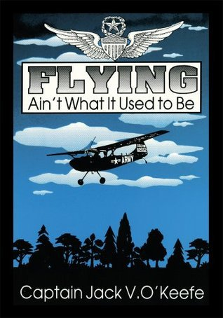 Flying Aint What It Used To Be  by  Jack V. OKeefe