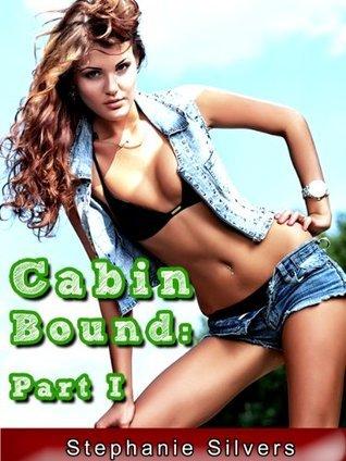 Cabin Bound: Part I Stephanie Silvers