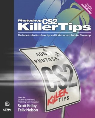 Photoshop CS2 Killer Tips  by  Scott Kelby