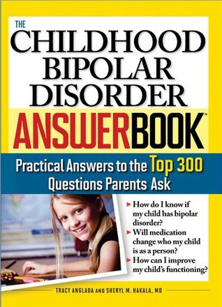 The Childhood Bipolar Disorder Answer Book  by  Tracy Anglada