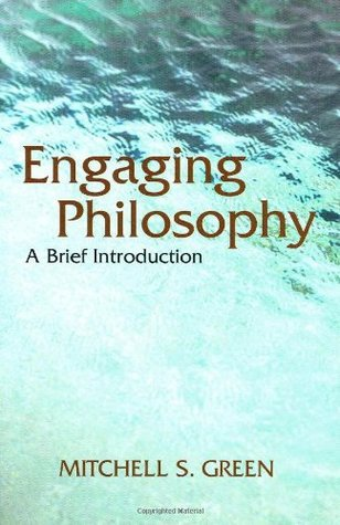 Engaging Philosophy: A Brief Introduction  by  Mitchell S. Green
