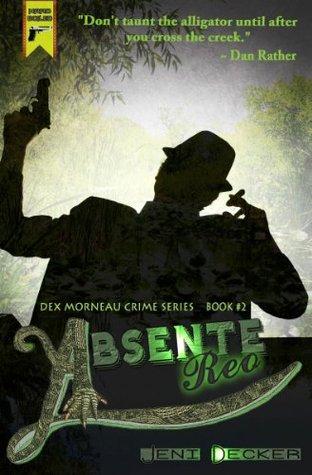 Absente Reo (Book Two in the Dex Morneau Series) Jeni Decker