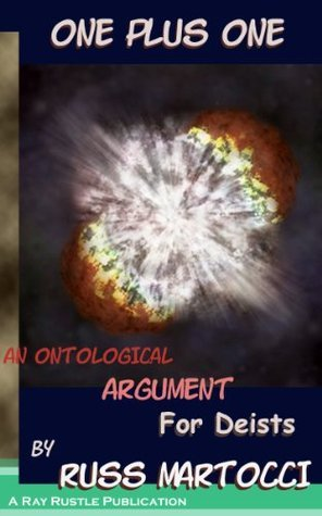 One plus One:  An Ontological Argument For Deists (The FREE MP3 Series From Ray Rustle Products - RayRustle.com) Russell Martocci