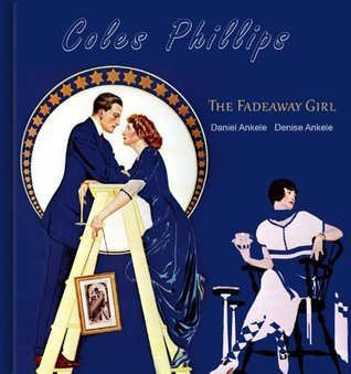 Coles Phillips: The Fadeaway Girl - 230+ Reproductions  by  Denise Ankele