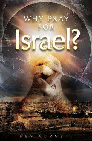 Why Pray for Israel? Ken Burnett