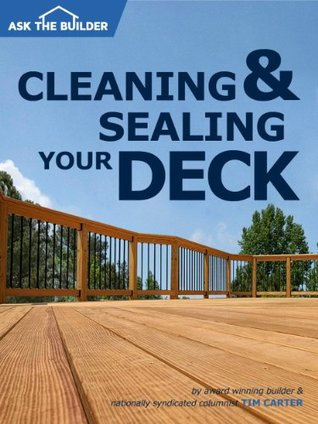 Cleaning and Sealing Your Deck  by  Tim Carter