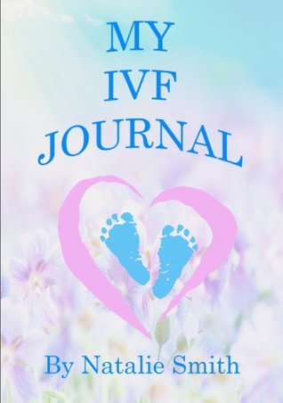 My Ivf Journal  by  Natalie Smith
