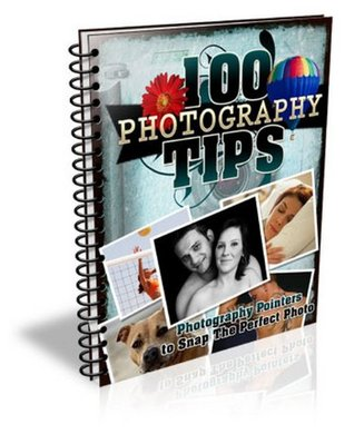 100 Photography Tips - Photography Pointers to Snap The Perfect Photo  by  Linda Rl