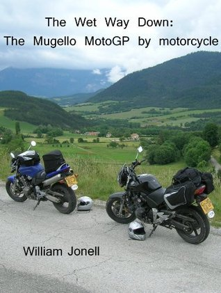 The Wet Way Down: The Mugello MotoGP  by  motorcycle. by William Jonell