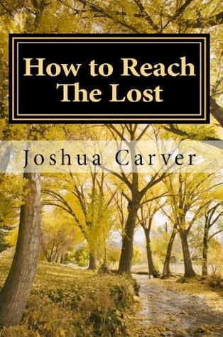 How to Reach The Lost : Modern Day Evangelism Joshua Carver