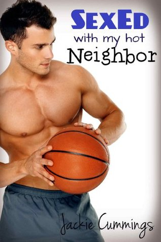 SexEd with My Hot Neighbor  by  Jackie Cummings