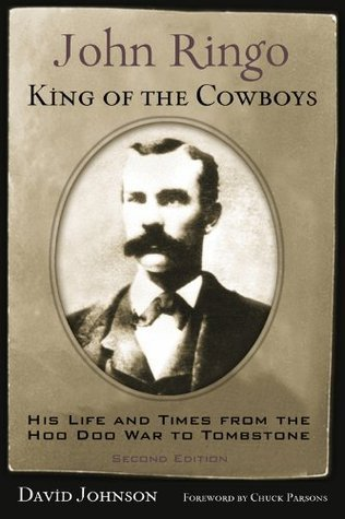 John Ringo, King of the Cowboys: His Life and Times from the Hoo Doo War to Tombstone, Second Edition (A.C. Greene Series)  by  David R. Johnson