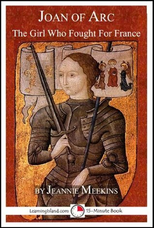 Joan of Arc: The Girl Who Fought For France (15-Minute Books)  by  Jeannie Meekins