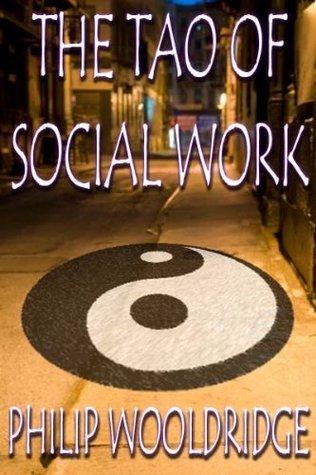 The Tao Of Social Work  by  Philip Wooldridge