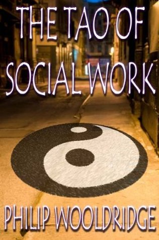 The Tao Of Social Work Philip Wooldridge