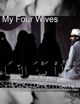 My Four Wives: The Candid Confessions of a Polygamous Muslim Man Ali Al-Sayyid