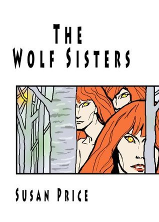 The Wolf Sisters  by  Susan Price