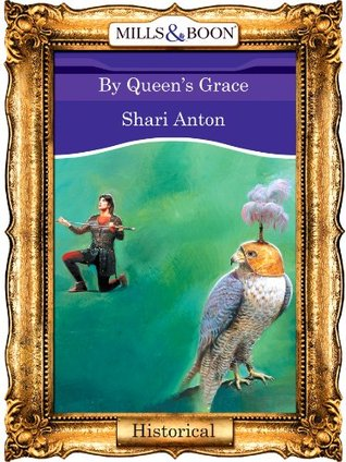 By Queens Grace (Mills & Boon Vintage 90s Historical) Shari Anton