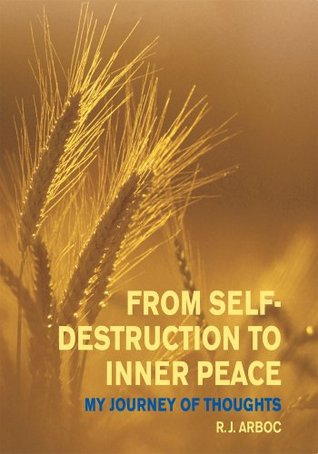 From Self-Destruction to Inner Peace : My Journey of Thoughts  by  Robert Hill