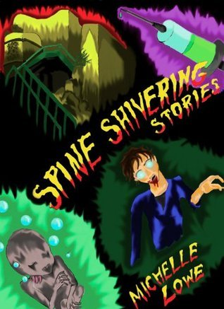 Spine Shivering Stories! Michelle Lowe