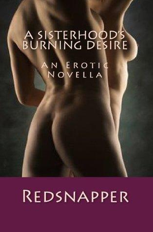 A Sisterhoods Burning Desire - A Erotic Novella Redsnapper