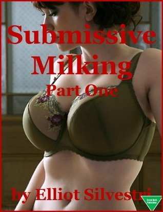 Submissive Milking Part One  by  Elliot Silvestri