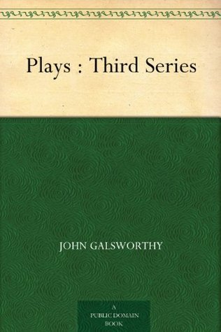 Plays: Third Series: The Fugitive -- The Pigeon -- The Mob  by  John Galsworthy