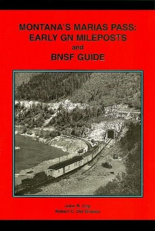 Montanas Marias Pass: Early GN Mileposts and BNSF Guide Robert C. Del Grosso