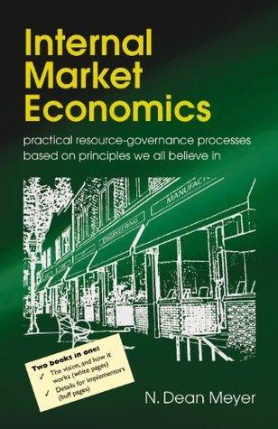 Internal Market Economics: practical resource-governance processes based on principles we all believe in N. Dean Meyer