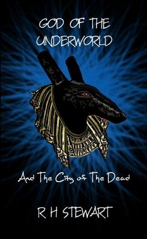 God of the Underworld and the City of the Dead R.H. Stewart