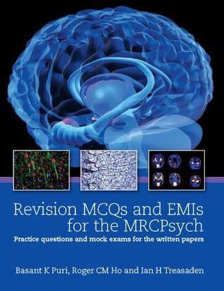 Revision MCQs and EMIs for the MRCPsych: Practice questions and mock exams for the written papers  by  Basant K. Puri