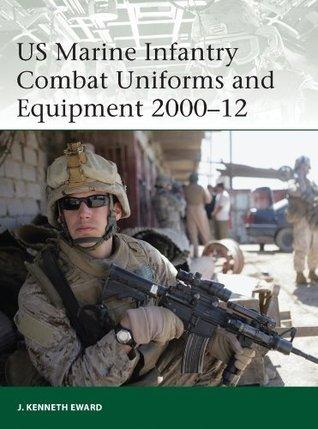 US Marine Infantry Combat Uniforms and Equipment 2000-10 Kenneth J. Eward
