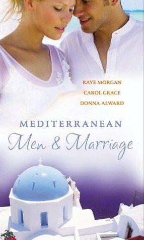 Mediterranean Men And Marriage: With The Italians Forgotten Baby And The Sicilians Bride And Hired: The Italians Bride Raye Morgan